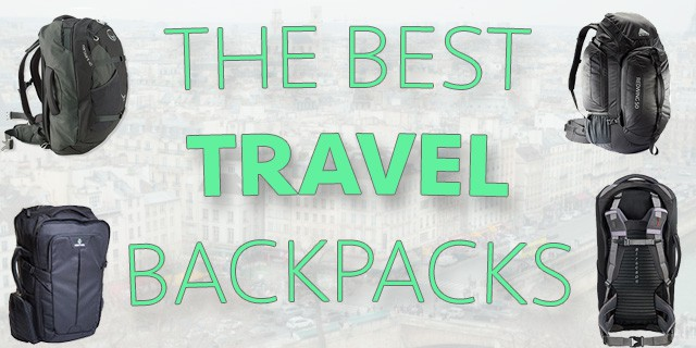The Best Travel Backpacks For Traveling Anywhere