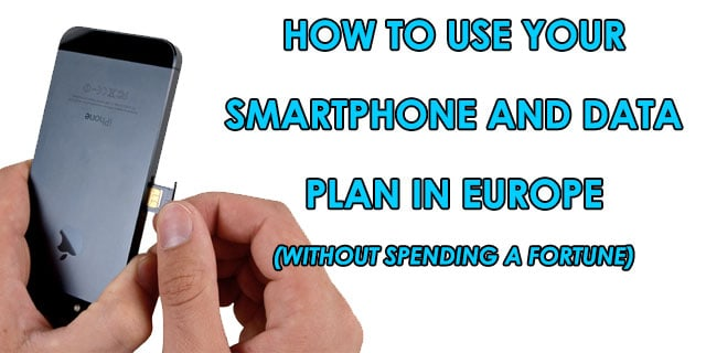 How to Use Smartphone and Data Plans in Europe